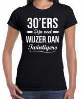 30ers zijn veel wijzer dan twintigers verjaardags t-shirt zwart voor dames