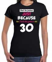 Dont be jealous just because i look this good at 30 verjaardag cadeau t-shirt zwart voor dames