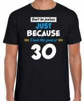 Dont be jealous just because i look this good at 30 verjaardag cadeau t-shirt zwart voor heren