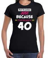 Dont be jealous just because i look this good at 40 verjaardag cadeau t-shirt zwart voor dames