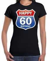 Happy birthday 60 jaar verjaardag t-shirt route bordje zwart voor dames