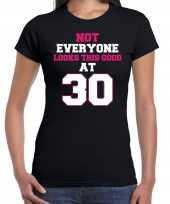 Not everyone looks this good at 30 verjaardag cadeau t-shirt zwart voor dames
